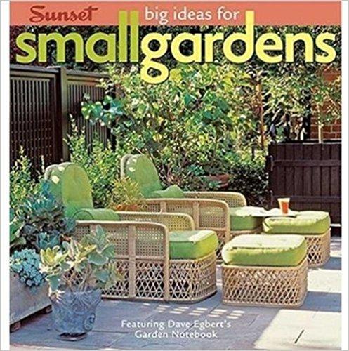 Big Ideas for Small Gardens: Featuring Dave Egbert's Garden Notebook Paperback – January 1, 2007