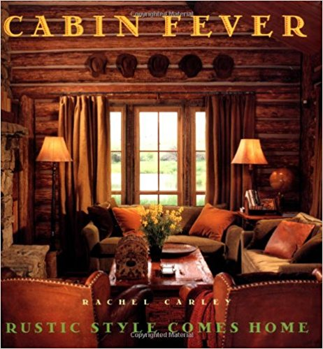 Cabin Fever: Rustic Style comes Home Hardcover – September 28, 1998