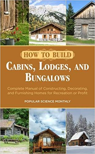 How to Build Cabins, Lodges, and Bungalows: Complete Manual of Constructing, Decorating, and Furnishing Homes for Recreation or Profit Paperback – January 7, 2014