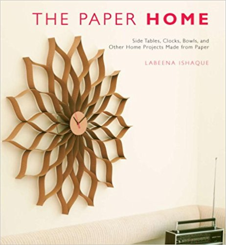 The Paper Home: Side Tables, Clocks, Bowls, and Other Home Projects Made from Paper