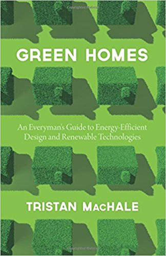 Green Homes: An Everyman's Guide to Energy Efficient Design and Renewable Technologies